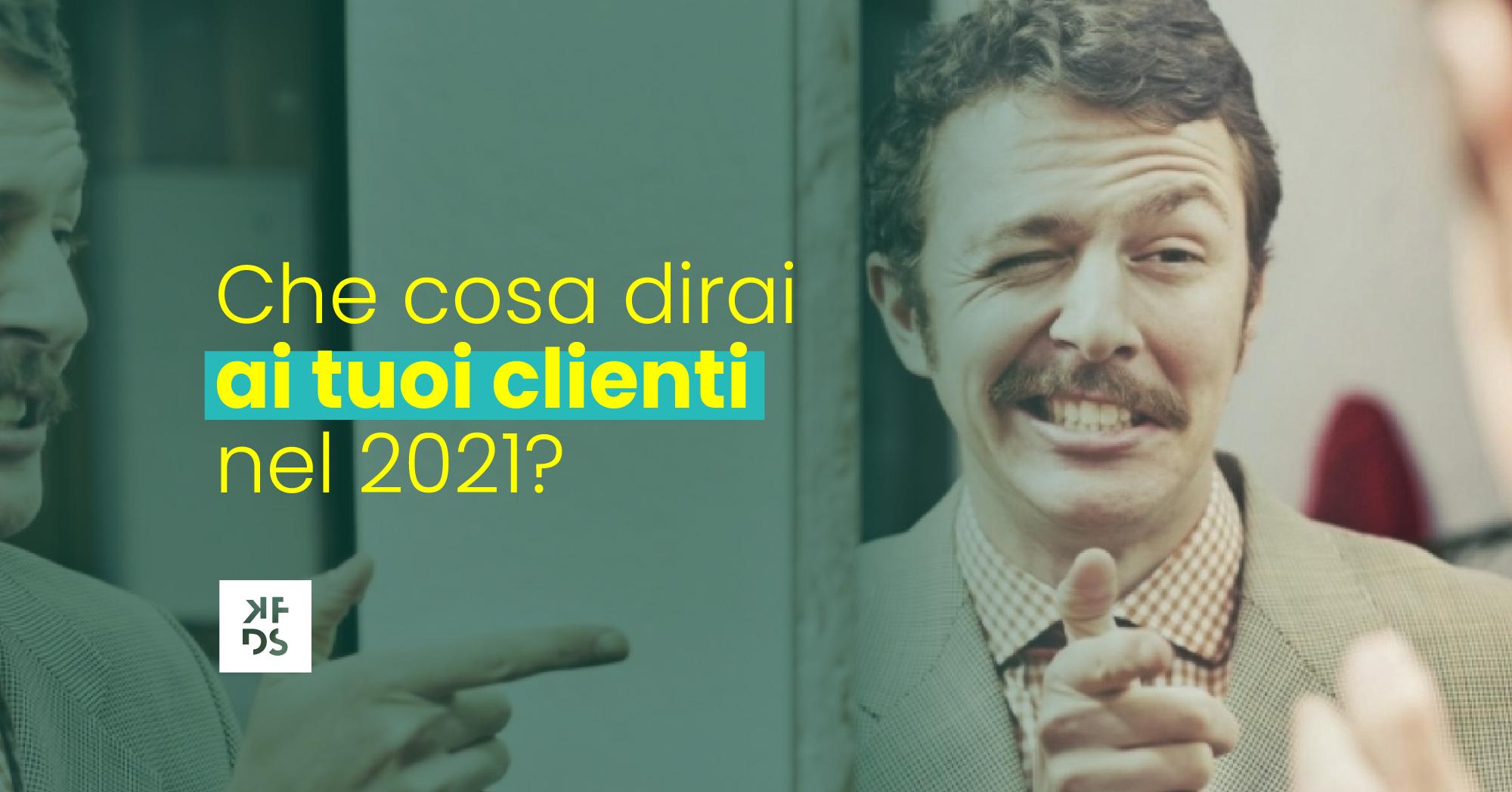 KFDS - Newsletter - Che cosa dirai ai tuoi clienti nel 2021?