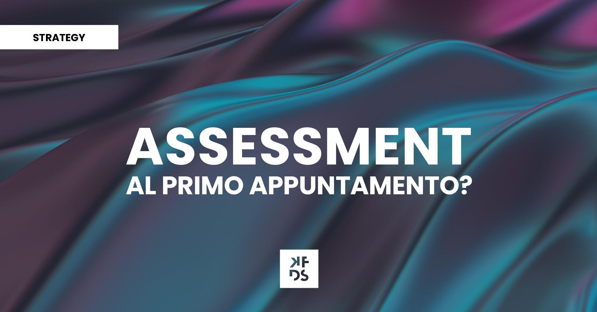 Assessment al primo appuntamento?